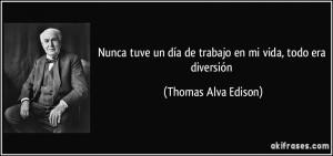 frase-nunca-tuve-un-dia-de-trabajo-en-mi-vida-todo-era-diversion-thomas-alva-edison-154233